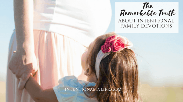 The Remarkable Truth About Intentional Family Devotions