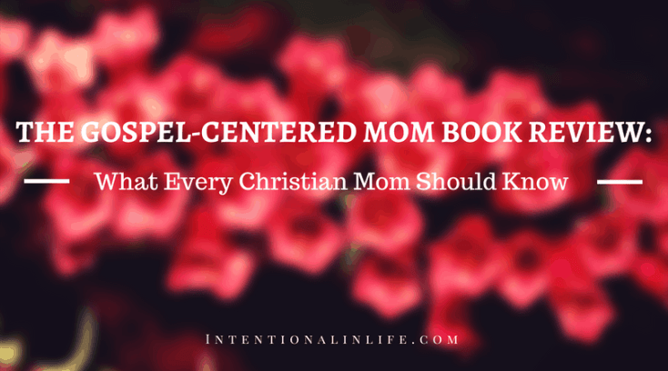 The Gospel-Centered Mom Book Review: What Every Christian Mom Should Know