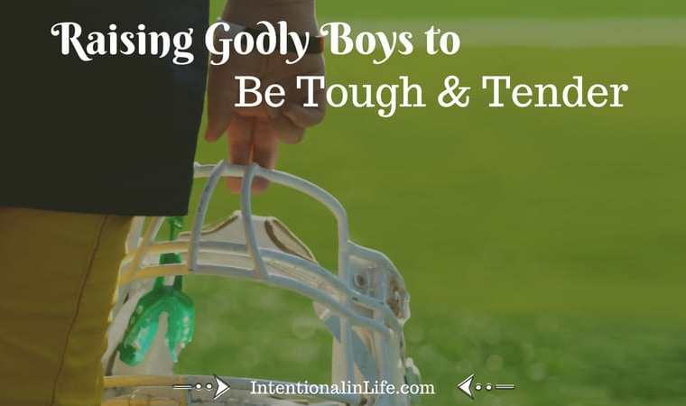 Raising Godly Boys to Be tough and tender