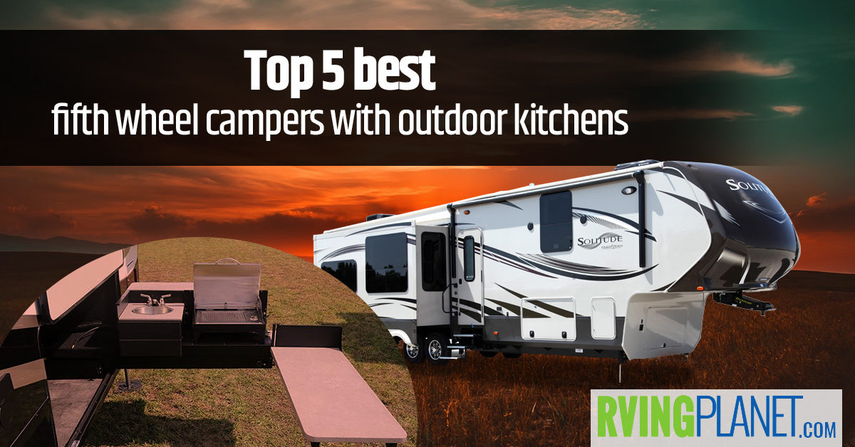 fifth wheel campers with bunkhouse and outdoor kitchen industrial tables top 5 best kitchens rvingplanet blog