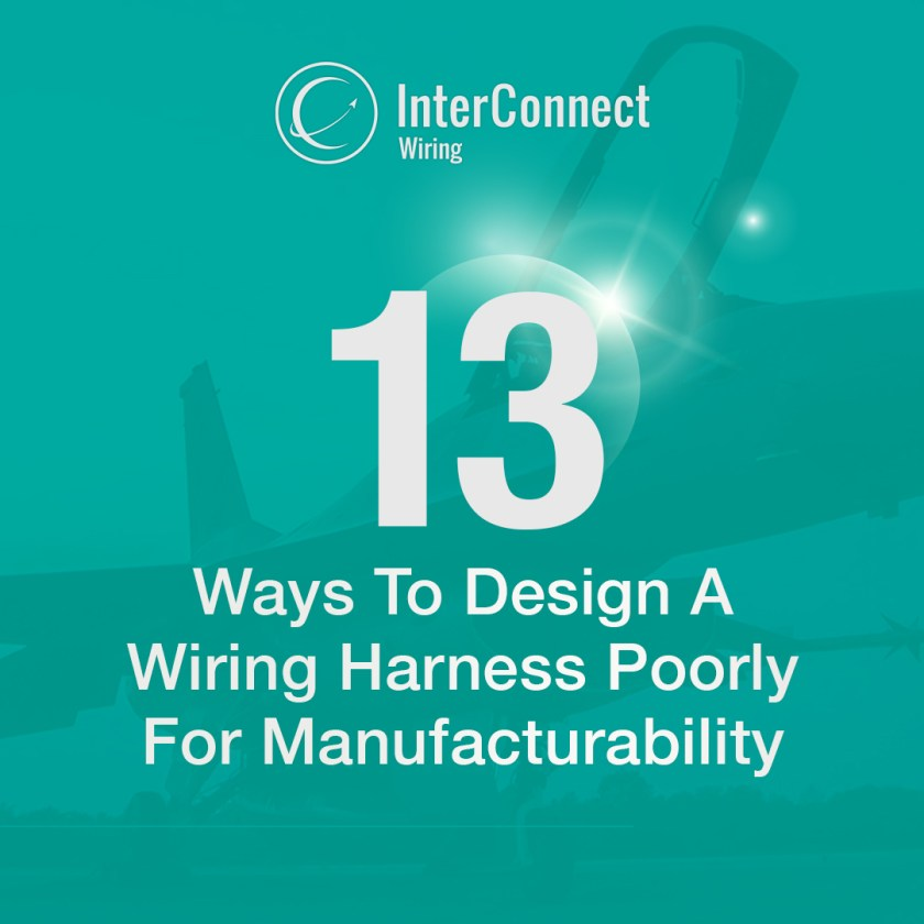 13-Ways-To-Design-A-Wiring-Harness-Poorly-For-Manufacturability-