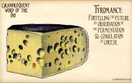 Tyromancy, the practice of predicting the future with cheese.
