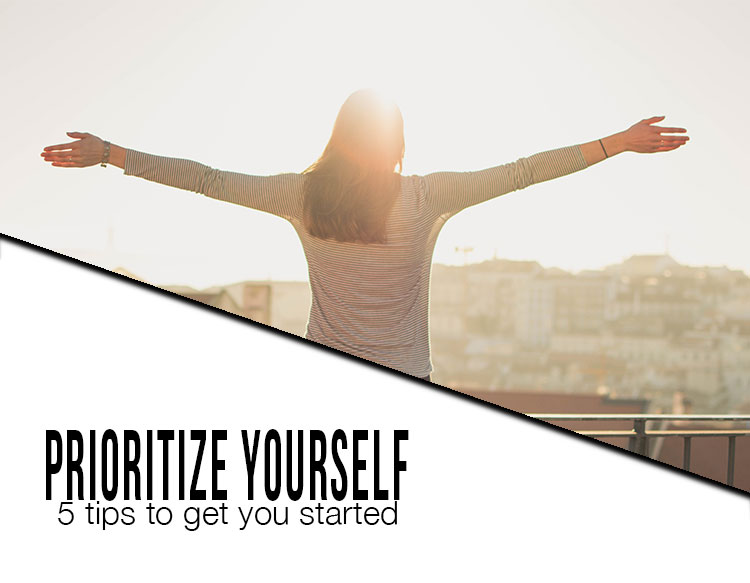 prioritize yourself 5 tips to get you started