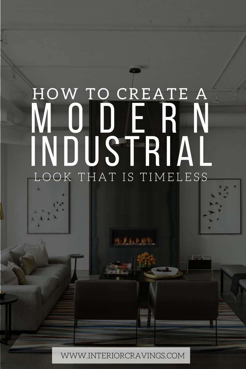 HOW TO CREATE A MODERN INDUSTRIAL LOOK THAT IS TIMELESS  Interior Cravings Home Decor