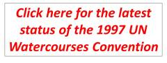 Click HERE for the latest status of the 1997 UN Watercourses Convention