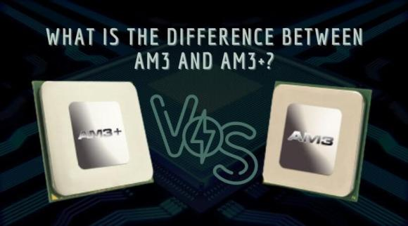 What Is The Difference Between AM3 and AM3+