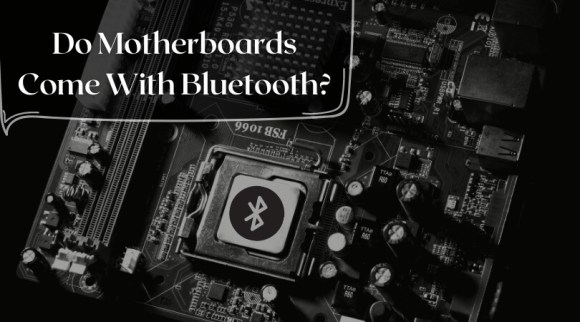 Do Motherboards Come With Bluetooth
