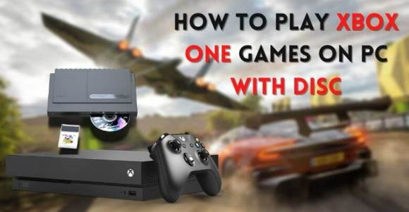 How To Play Xbox One Games On PC With Disc