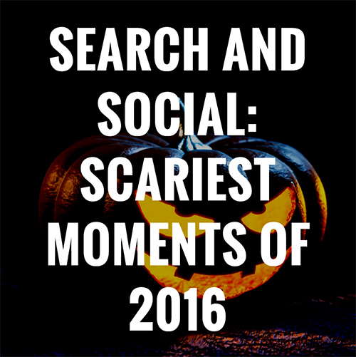 Search and Social: Scariest Moments of 2016