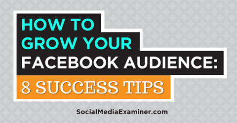 eight tips to grow your facebook audience