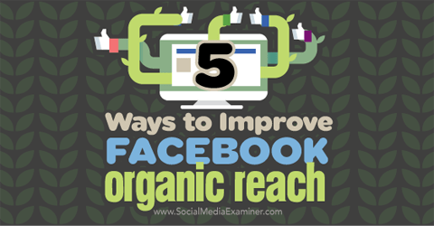 five ways to improve facebook organic reach