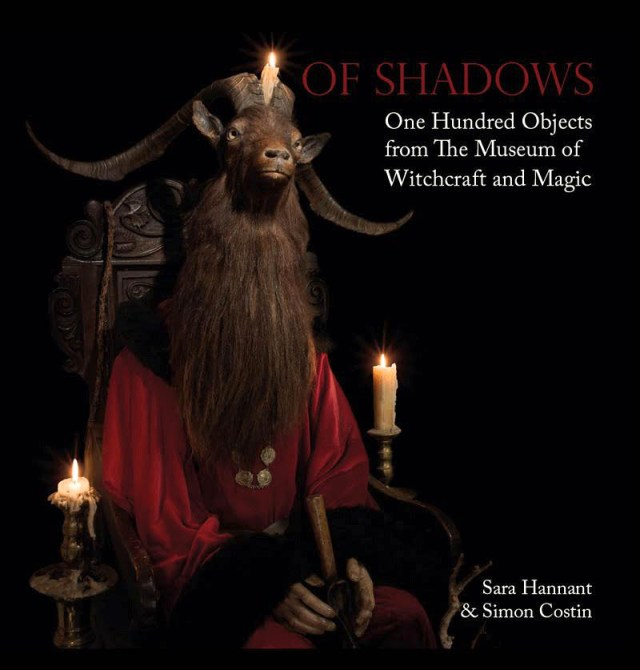 Of Shadows One Hundred Objects from The Museum of Witchcraft and Magic by Sara Hannant