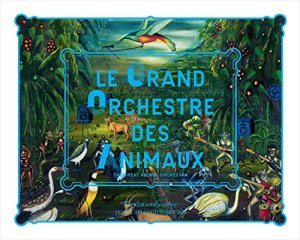 Grand Orchestre Des Animaux The Great Animal Orchestra by Bernie Krause