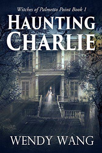 . Haunting Charlie Witches of Palmetto Point Book 1 by Wendy Wang