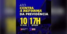 ato contra reforma da previdência, manifestação, 10 de julho, 17 horas, masp, frente povo sem medo