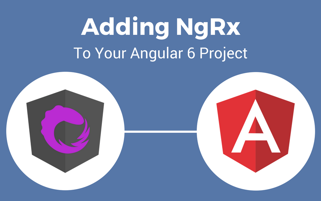NgRx Tutorial:  Quickly Adding NgRx to Your Angular 6 Project