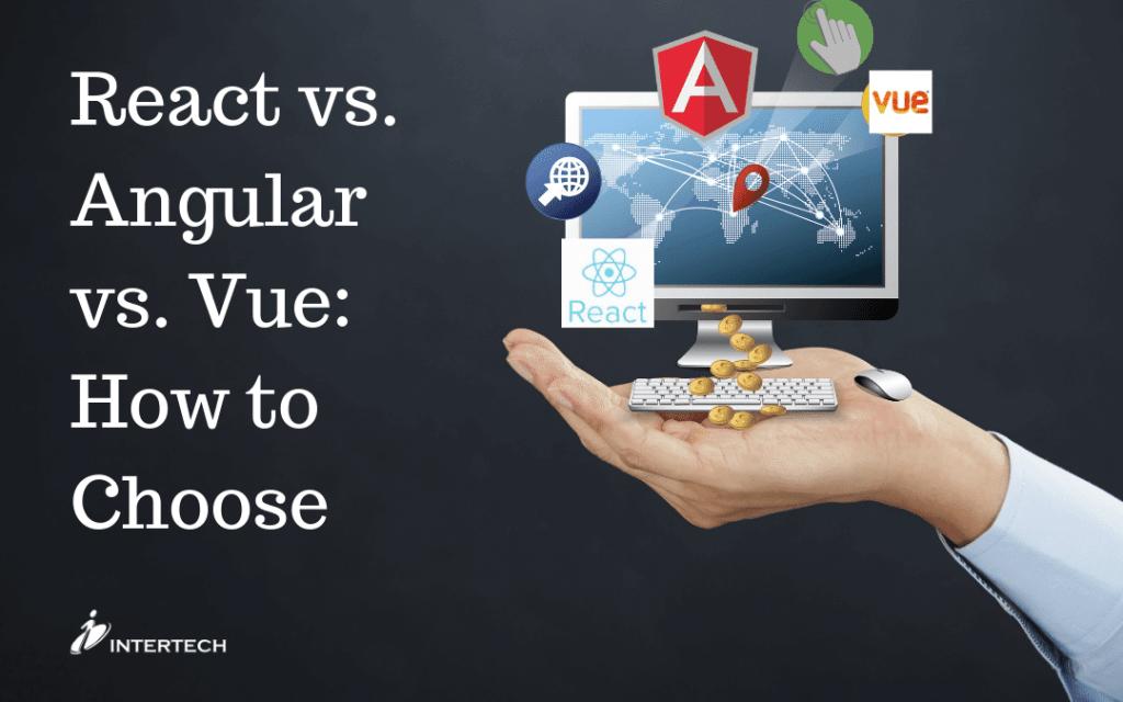 React vs. Angular vs. Vue: How to Choose