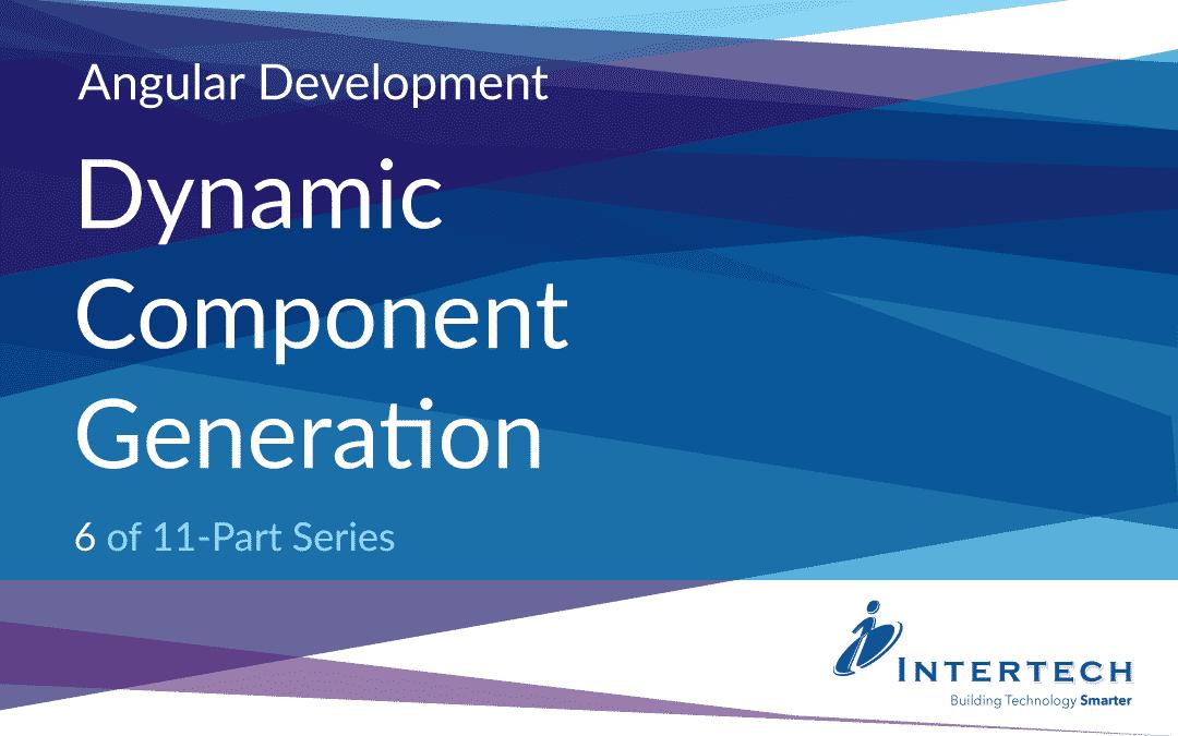 Angular Development #6 – Dynamic Component Generation