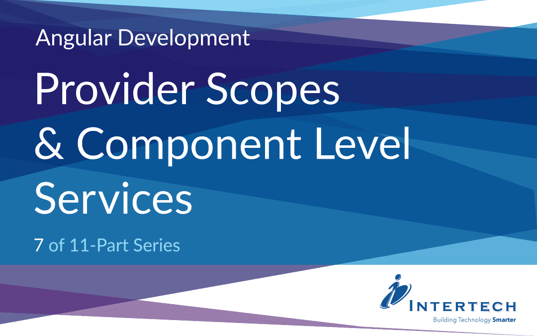 Angular Development #7 – Provider Scopes & Component Level Services