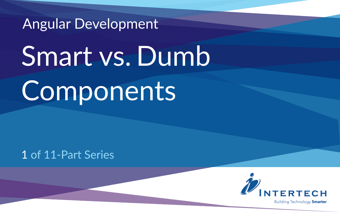 Angular Development #1 – Smart vs. Dumb Components
