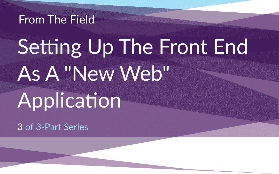 """The New Web: Part 3 – Setting Up The Front End As A """"New Web"""" Application"""