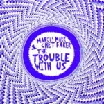 Chet Faker & Marcus Marr - The Trouble With Us
