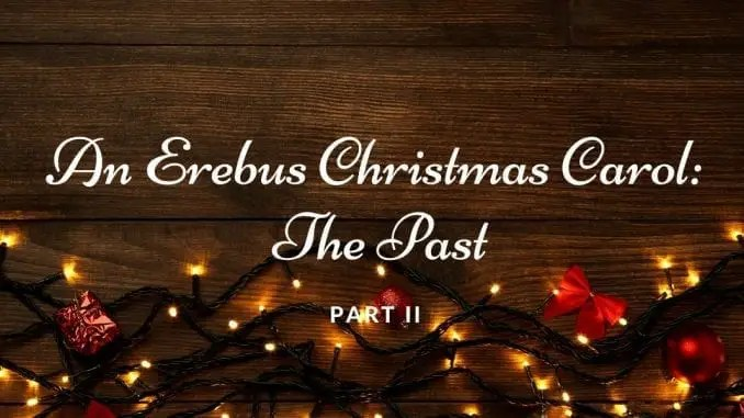 An Erebus Christmas Carol – The Past, Part II