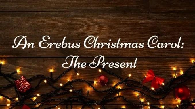 An Erebus Christmas Carol – The Present