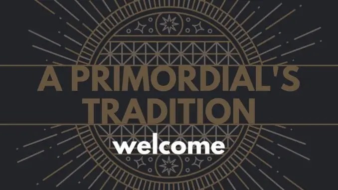 A Primordial's Tradition – Welcome