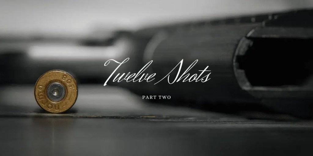 Twelve Shots, Part II