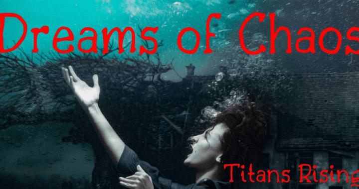 Titans Rising – Dreams of Chaos