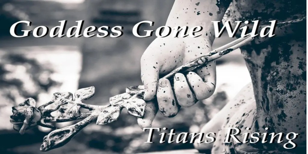 Titans Rising – Goddess Gone Wild