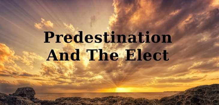 Predestination And The Elect | Pursuing Intimacy With God