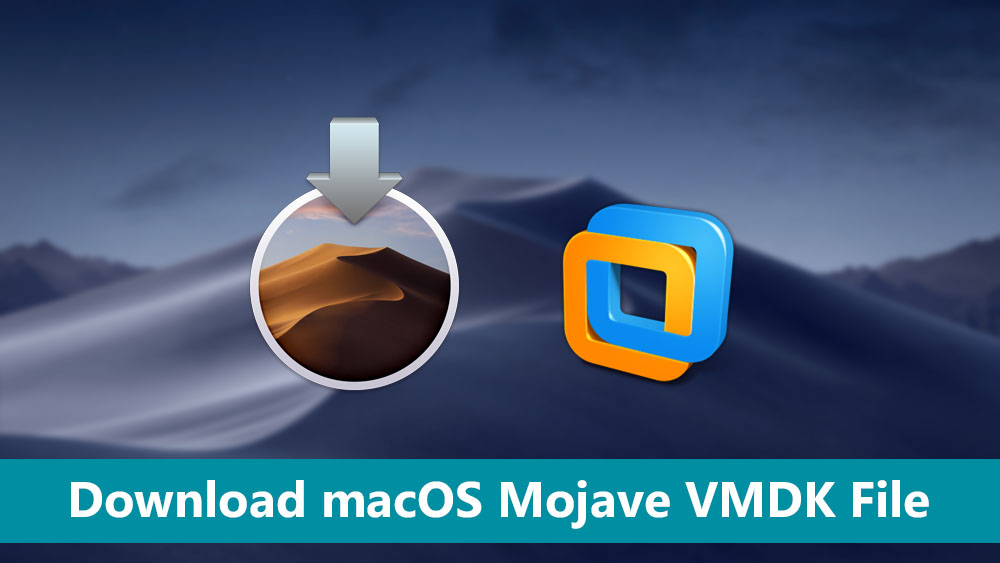 Download macOS Mojave VMDK File (Virtual machine Image) Latest Version