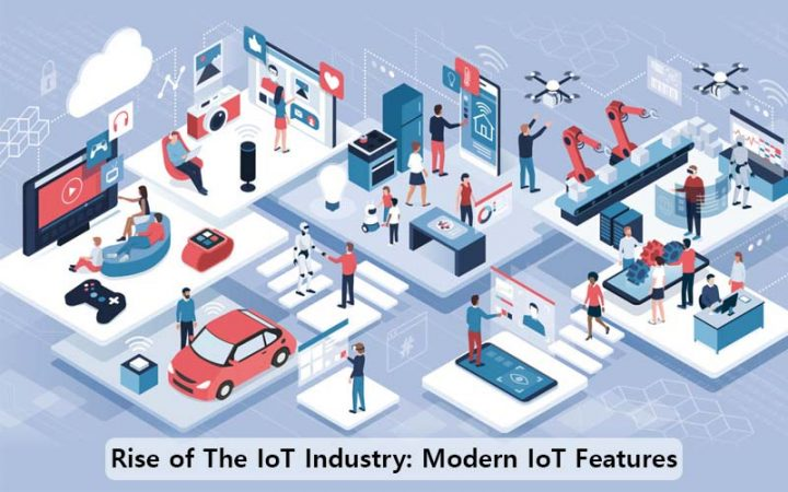 Rise of The IoT Industry: Modern IoT Features