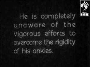 Egli è completamente all'oscuro degli sforzi vigorosi per superare la rigidità delle sue caviglie
