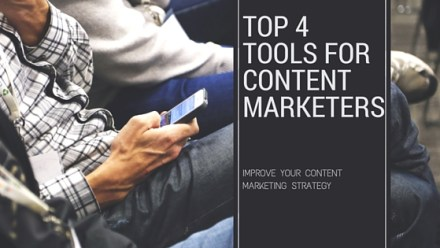 Top 4 Tools for Content Marketers