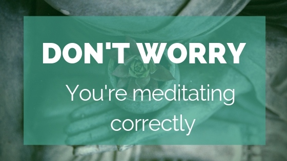 Don't worry: you're meditating right