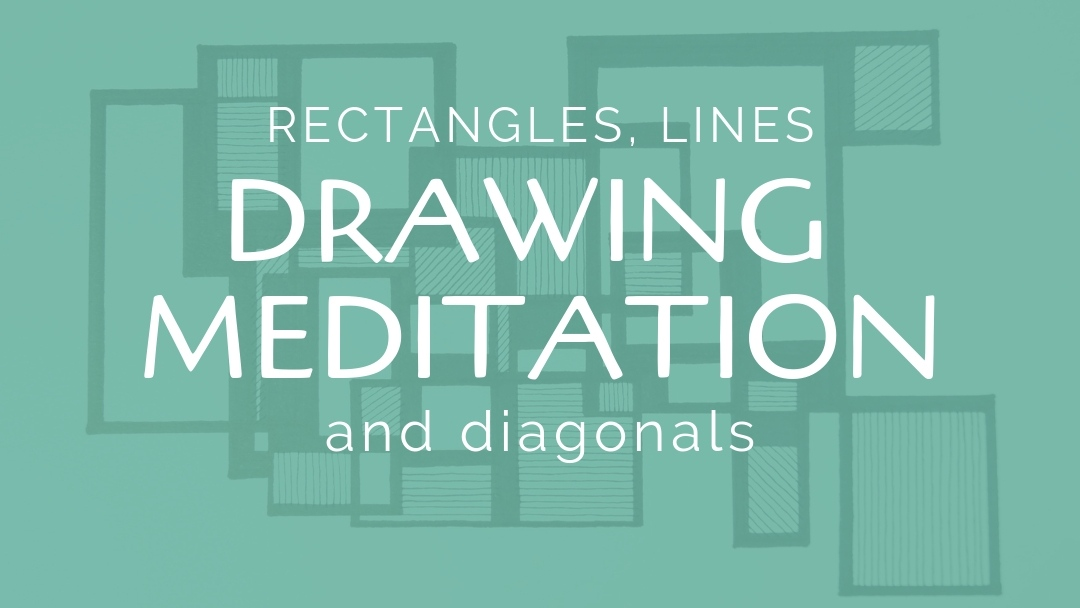 Drawing meditation: rectangles, lines and diagonals