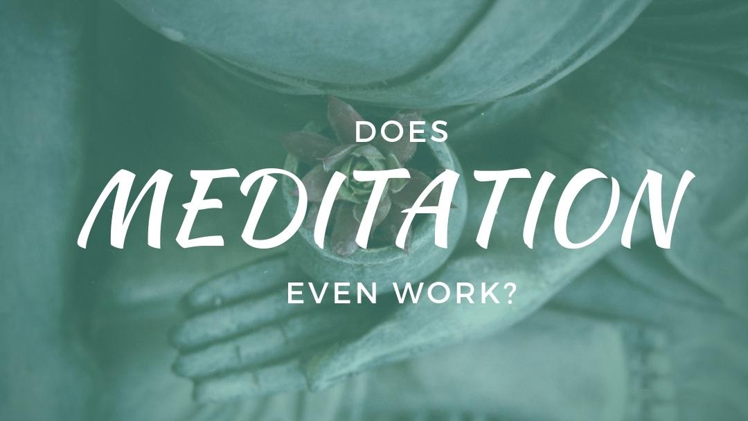Does meditation even work?