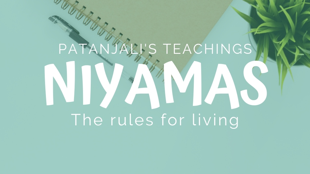 Patanjali's Teachings: The Niyamas, or The Rules for Living