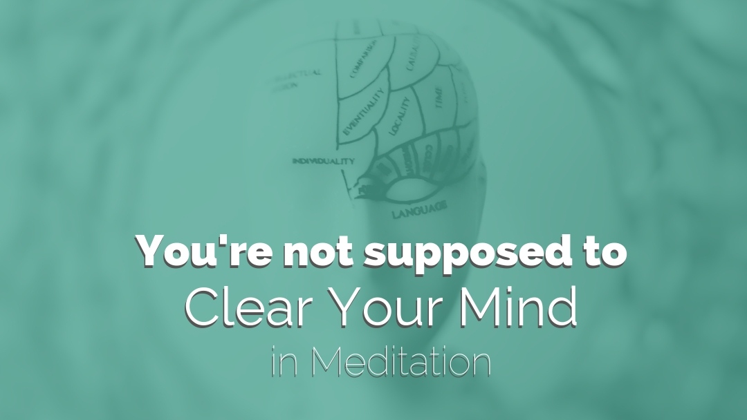 You're Not Supposed to Clear Your Mind