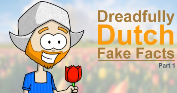 Dreadfully Dutch Fake Facts - Part 1