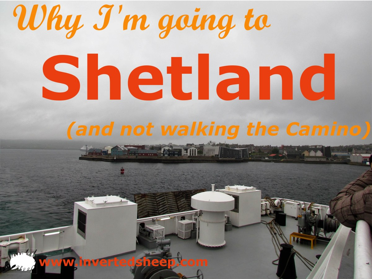 Why I'm Going to Shetland and Not Walking the Camino