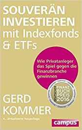 Souverän investieren mit Indexfonds und ETFs: Wie Privatanleger das Spiel gegen die Finanzbranche gewinnen – Gerd Kommer