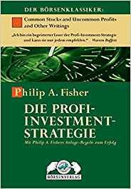 Die Profi-Investment-Strategie: Mit Philip A. Fisher Anlage-Regeln zum Erfolg