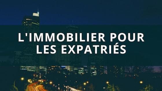 Immobilier en France et expatrié : prêt, fiscalité et gestion