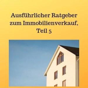 Ausführlicher Ratgeber zum Immobilienverkauf, Teil 5