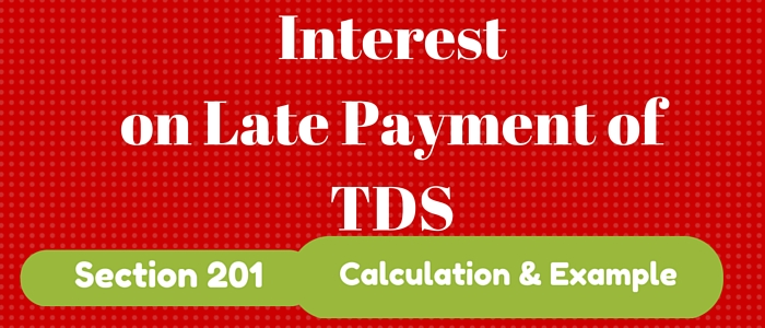Interest on Late Payment of TDS U/s 201: Calculation with Example