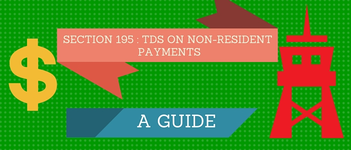 Section 195 TDS on Payment to Non Resident: A Guide